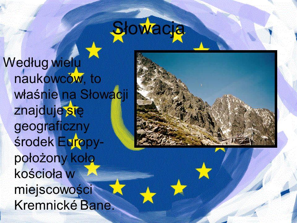 Słowacja Według wielu naukowców, to właśnie na Słowacji znajduje się geograficzny środek Europy- położony koło kościoła w miejscowości Kremnické Bane.
