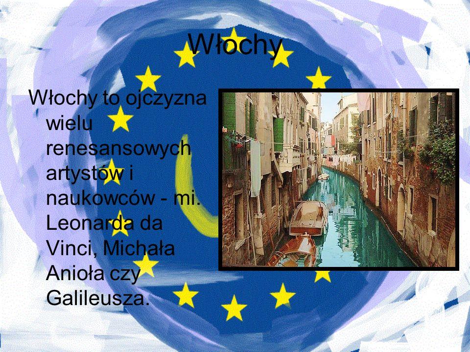 Włochy Włochy to ojczyzna wielu renesansowych artystów i naukowców - mi. Leonarda da Vinci, Michała Anioła czy Galileusza.