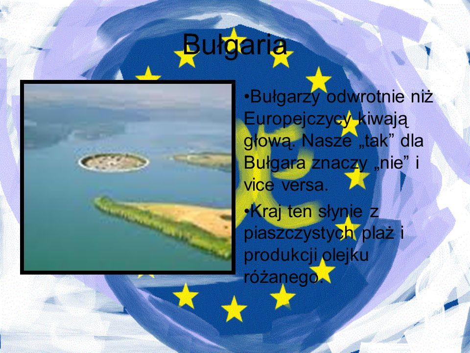 Bułgaria Bułgarzy odwrotnie niż Europejczycy kiwają głową. Nasze tak dla Bułgara znaczy nie i vice versa. Kraj ten słynie z piaszczystych plaż i produ