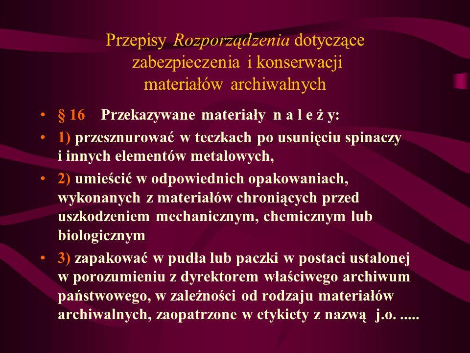 Przepisy Rozporządzenia dotyczące zabezpieczenia i konserwacji materiałów archiwalnych § 16 Przekazywane materiały n a l e ż y: 1) przesznurować w tec