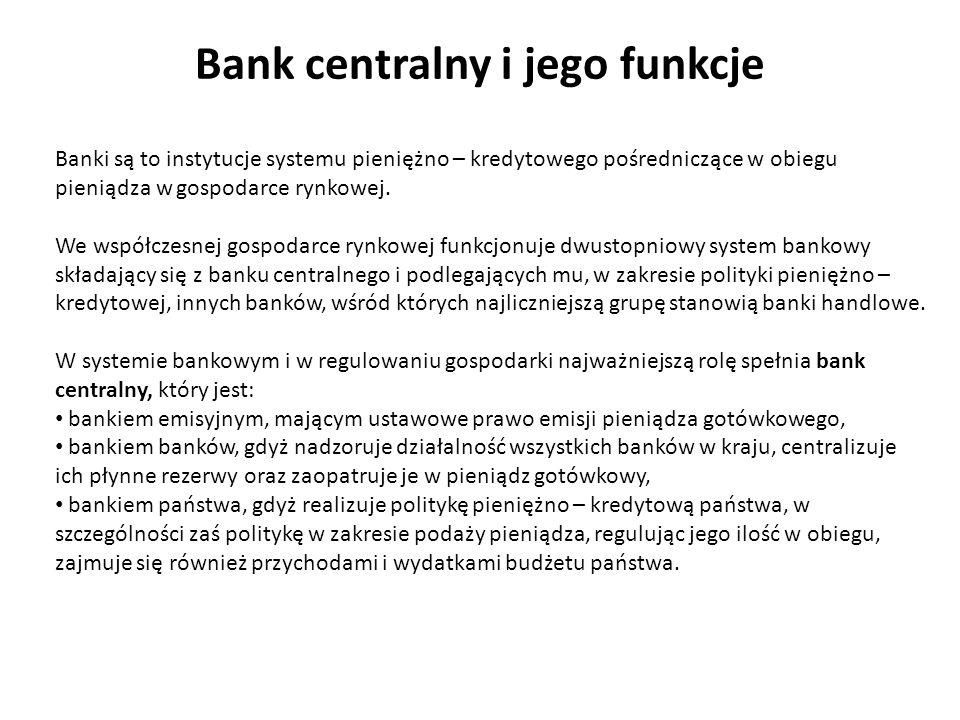 Bank centralny i jego funkcje Banki są to instytucje systemu pieniężno – kredytowego pośredniczące w obiegu pieniądza w gospodarce rynkowej.