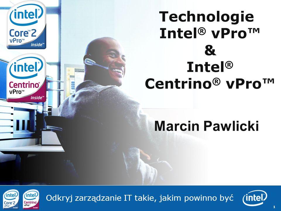 1 Technologie Intel ® vPro & Intel ® Centrino ® vPro Marcin Pawlicki Odkryj zarządzanie IT takie, jakim powinno być