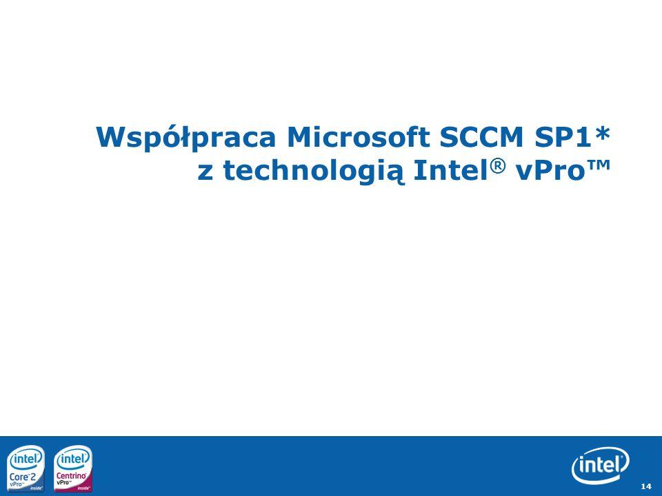 14 Współpraca Microsoft SCCM SP1* z technologią Intel ® vPro