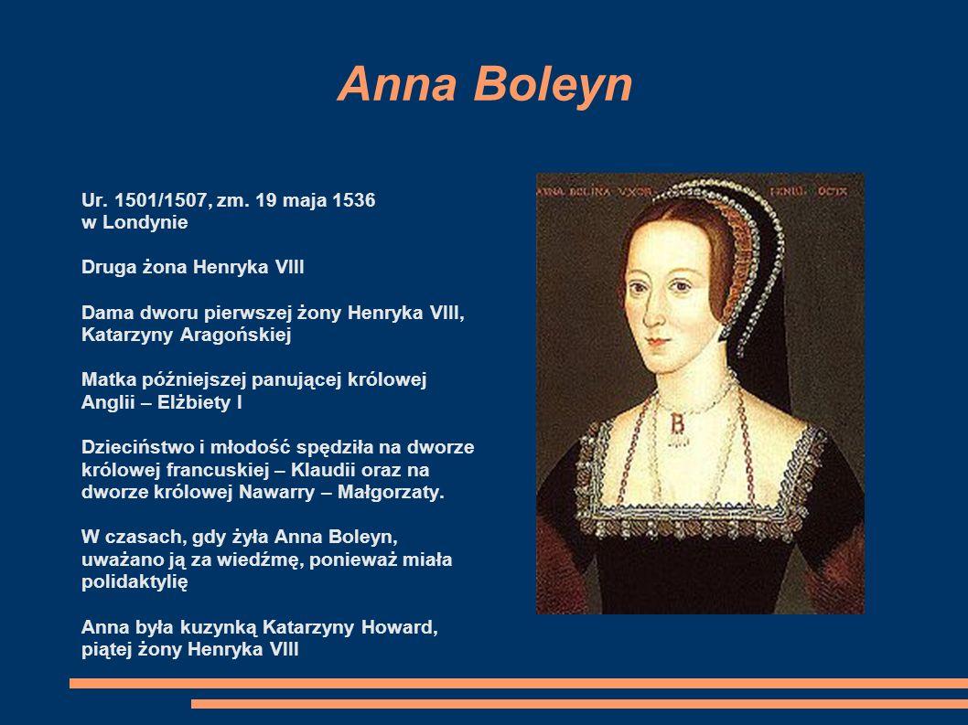 Katarzyna Aragońska Ur. 16 grudnia 1485 w Alcalá de Henares Hiszpania, zm. 7 stycznia 1536 Pierwsza żona Henryka VIII Królowa-małżonka Anglii i Irland
