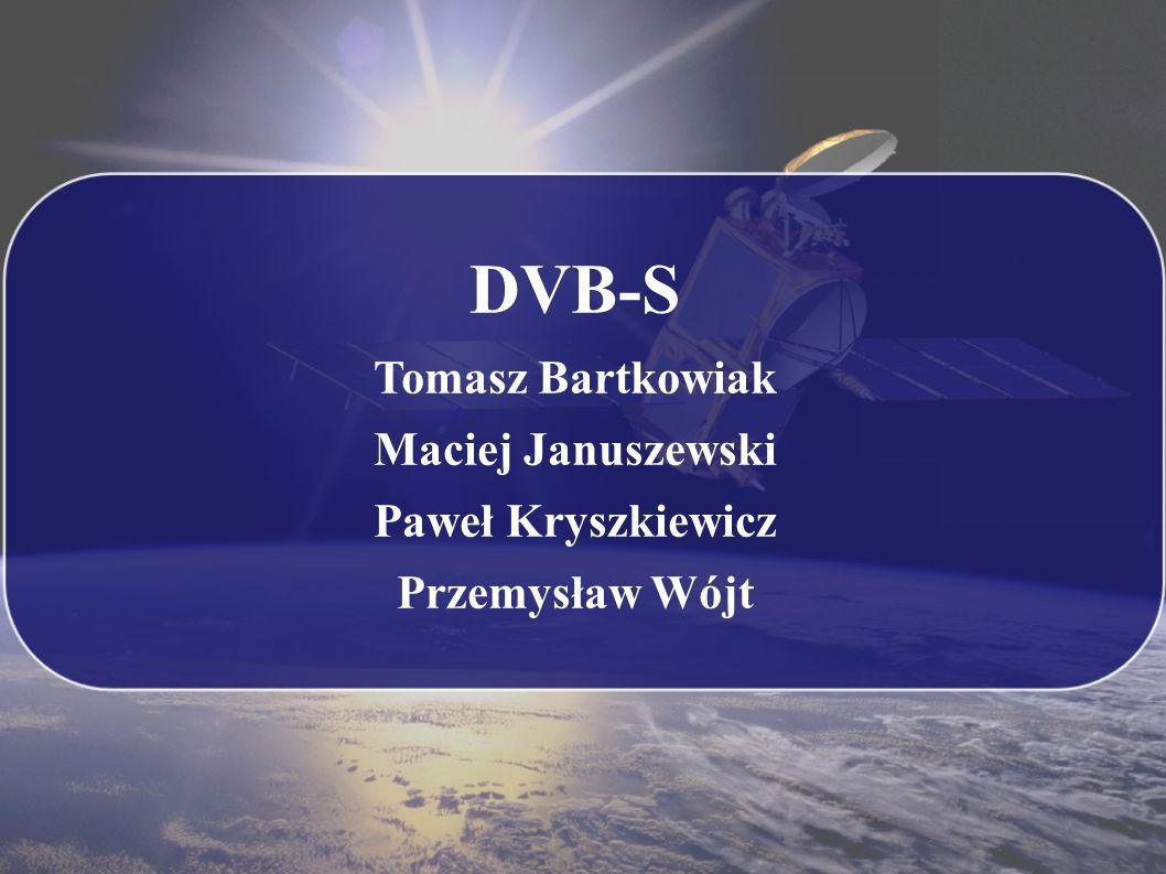 DVB-S Tomasz Bartkowiak Maciej Januszewski Paweł Kryszkiewicz Przemysław Wójt