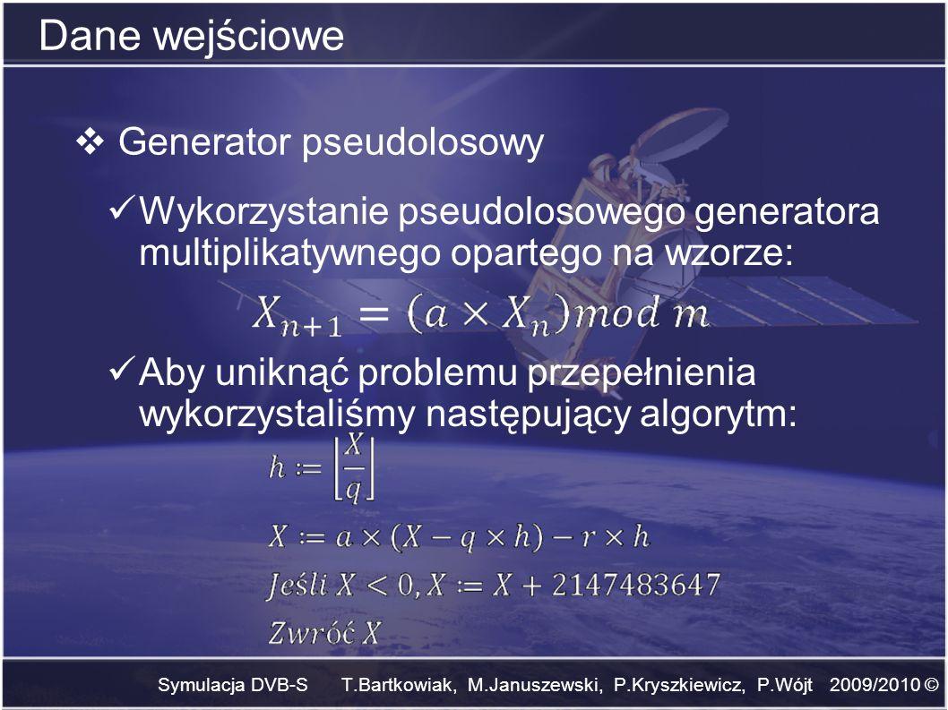 Dane wejściowe Symulacja DVB-S T.Bartkowiak, M.Januszewski, P.Kryszkiewicz, P.Wójt 2009/2010 © Generator pseudolosowy Wykorzystanie pseudolosowego gen