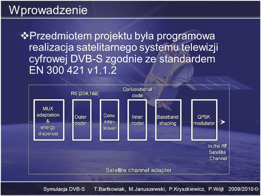 Symulacja DVB-S T.Bartkowiak, M.Januszewski, P.Kryszkiewicz, P.Wójt 2009/2010 © Wprowadzenie Przedmiotem projektu była programowa realizacja satelitar