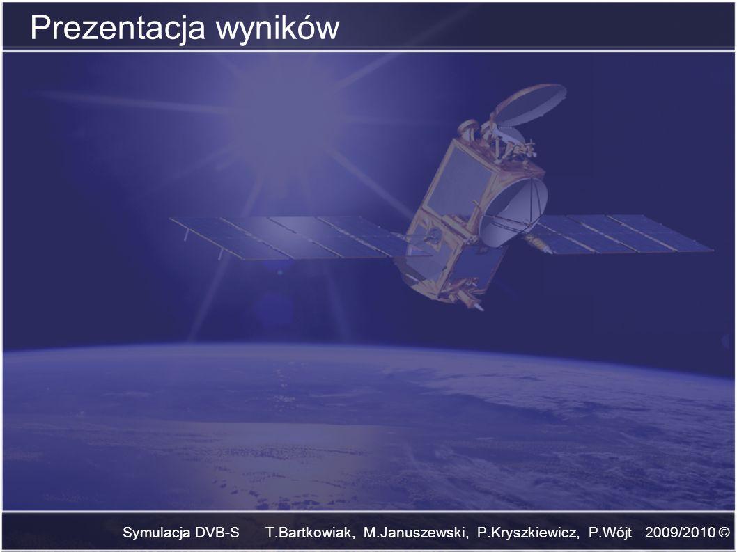 Symulacja DVB-S T.Bartkowiak, M.Januszewski, P.Kryszkiewicz, P.Wójt 2009/2010 © Prezentacja wyników