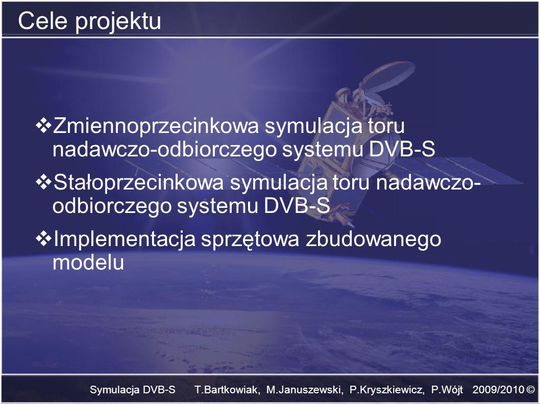 Symulacja DVB-S T.Bartkowiak, M.Januszewski, P.Kryszkiewicz, P.Wójt 2009/2010 © Cele projektu Zmiennoprzecinkowa symulacja toru nadawczo-odbiorczego s