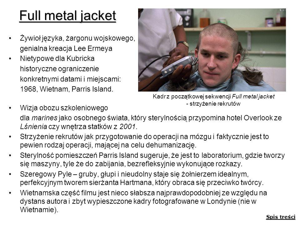 Full metal jacket Żywioł języka, żargonu wojskowego, genialna kreacja Lee Ermeya Nietypowe dla Kubricka historyczne ograniczenie konkretnymi datami i