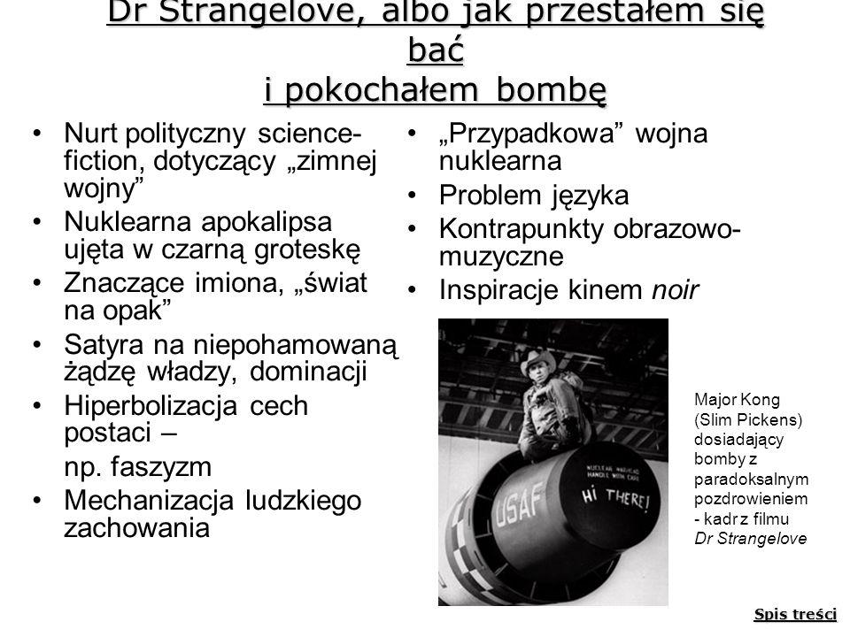 Dr Strangelove, albo jak przestałem się bać i pokochałem bombę Nurt polityczny science- fiction, dotyczący zimnej wojny Nuklearna apokalipsa ujęta w c
