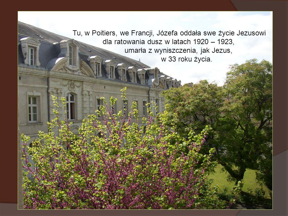 Tu, w Poitiers, we Francji, Józefa oddała swe życie Jezusowi dla ratowania dusz w latach 1920 – 1923, umarła z wyniszczenia, jak Jezus, w 33 roku życi