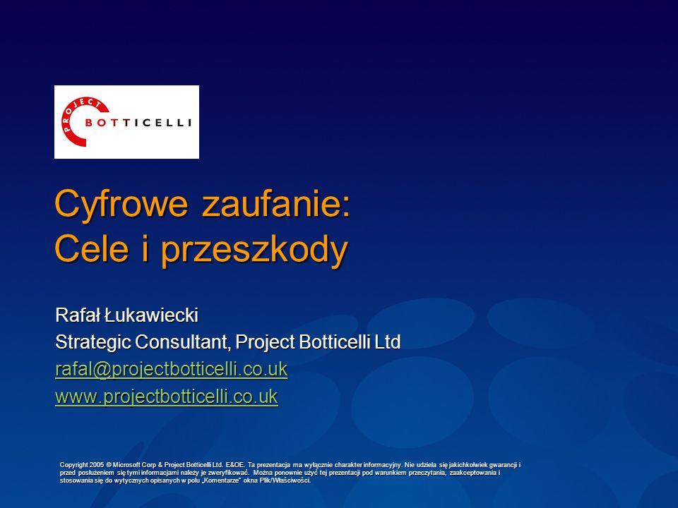 Cyfrowe zaufanie: Cele i przeszkody Rafał Łukawiecki Strategic Consultant, Project Botticelli Ltd rafal@projectbotticelli.co.uk www.projectbotticelli.