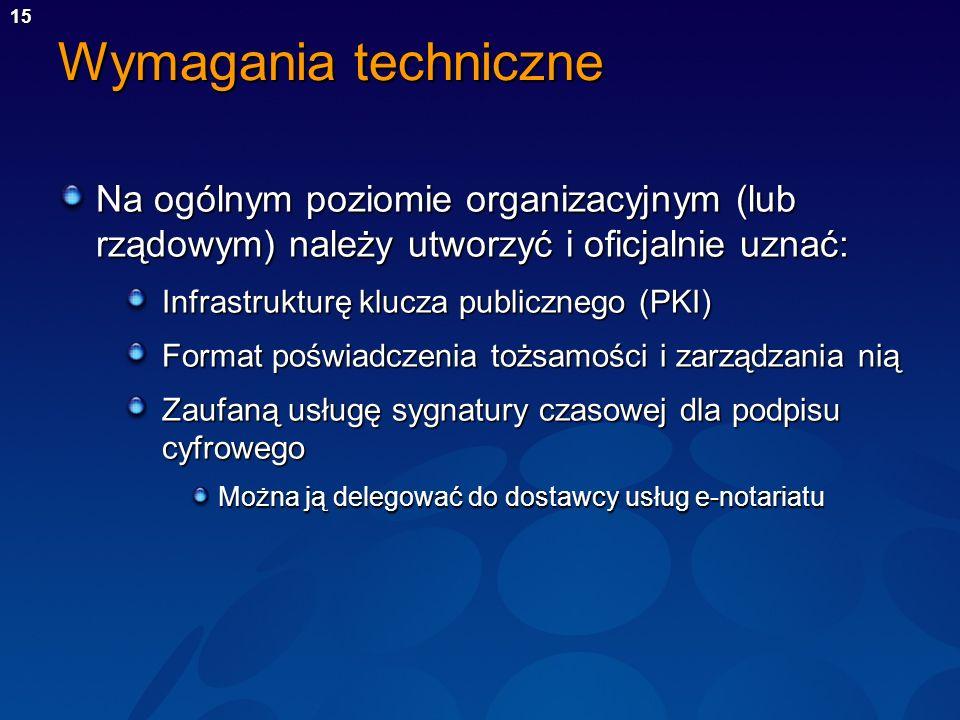 15 Wymagania techniczne Na ogólnym poziomie organizacyjnym (lub rządowym) należy utworzyć i oficjalnie uznać: Infrastrukturę klucza publicznego (PKI)