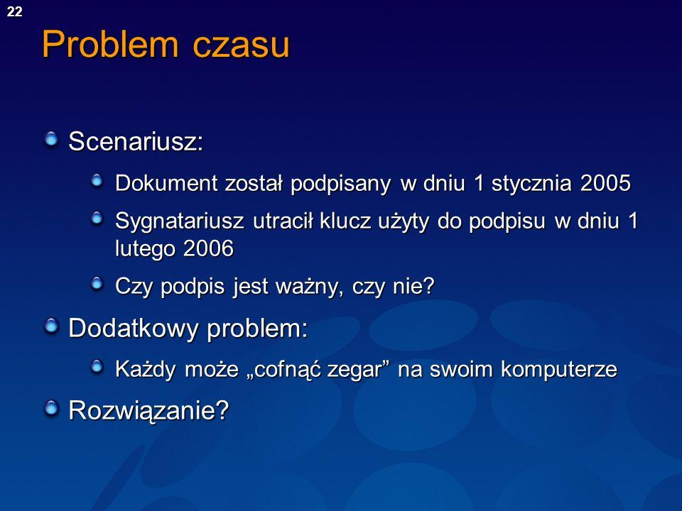 22 Problem czasu Scenariusz: Dokument został podpisany w dniu 1 stycznia 2005 Sygnatariusz utracił klucz użyty do podpisu w dniu 1 lutego 2006 Czy pod