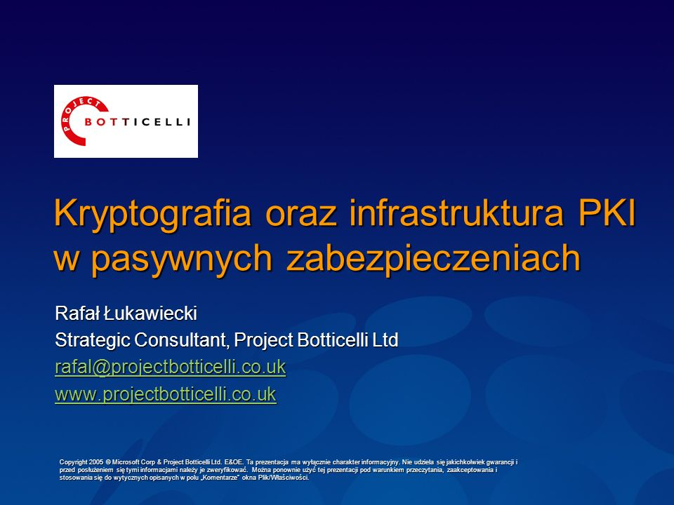 Kryptografia oraz infrastruktura PKI w pasywnych zabezpieczeniach Rafał Łukawiecki Strategic Consultant, Project Botticelli Ltd rafal@projectbotticell