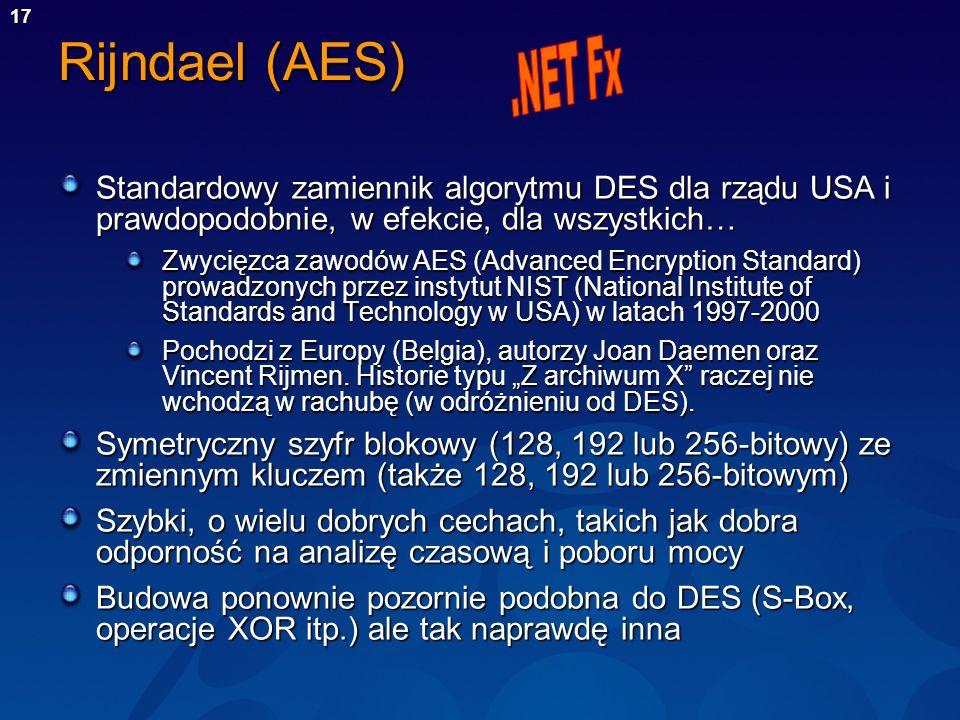 17 Rijndael (AES) Standardowy zamiennik algorytmu DES dla rządu USA i prawdopodobnie, w efekcie, dla wszystkich… Zwycięzca zawodów AES (Advanced Encry