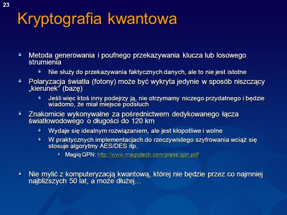 23 Kryptografia kwantowa Metoda generowania i poufnego przekazywania klucza lub losowego strumienia Nie służy do przekazywania faktycznych danych, ale