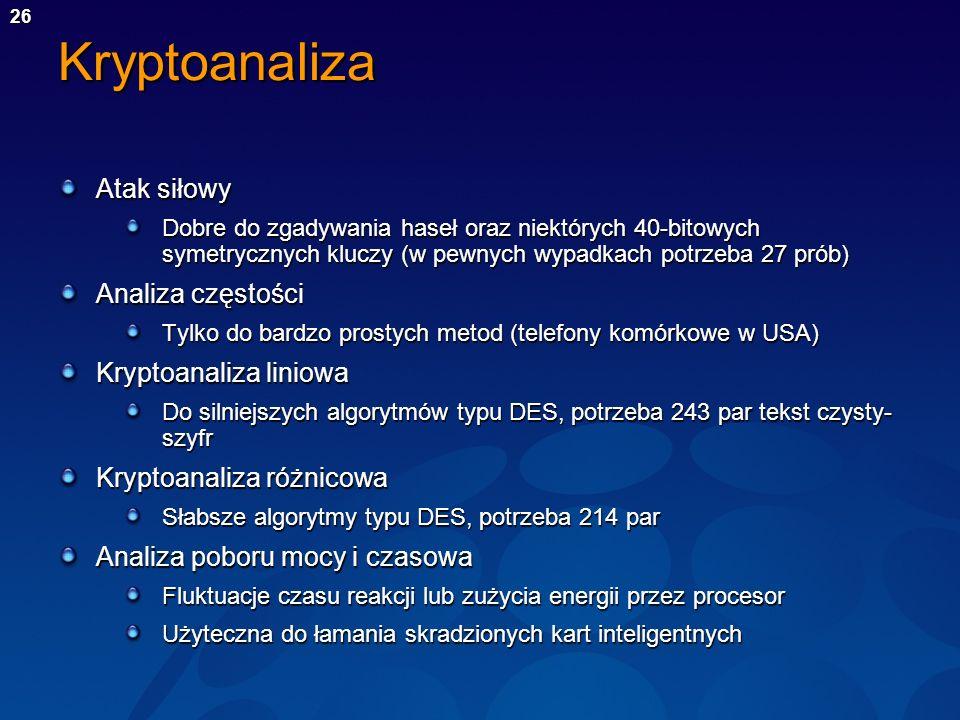 26Kryptoanaliza Atak siłowy Dobre do zgadywania haseł oraz niektórych 40-bitowych symetrycznych kluczy (w pewnych wypadkach potrzeba 27 prób) Analiza