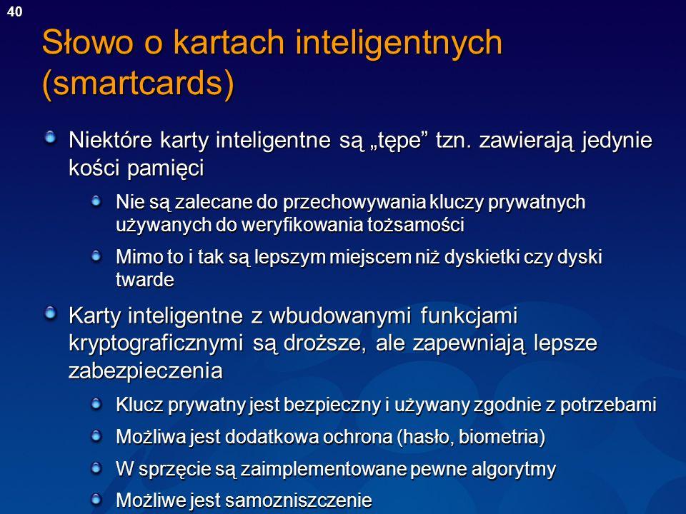 40 Słowo o kartach inteligentnych (smartcards) Niektóre karty inteligentne są tępe tzn. zawierają jedynie kości pamięci Nie są zalecane do przechowywa