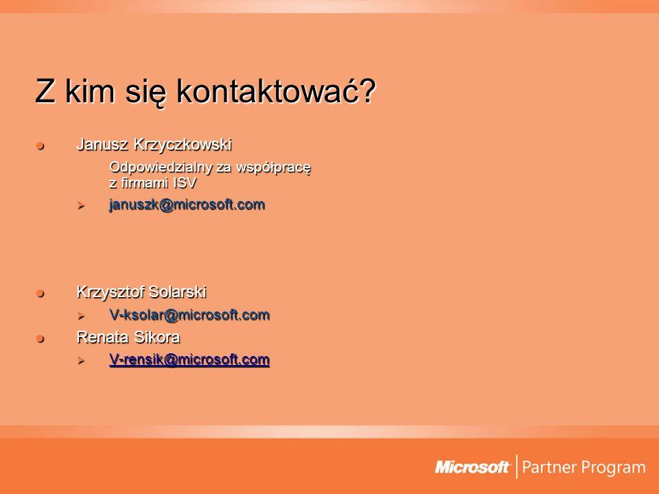 Z kim się kontaktować? Janusz Krzyczkowski Janusz Krzyczkowski Odpowiedzialny za współpracę z firmami ISV januszk@microsoft.com januszk@microsoft.com