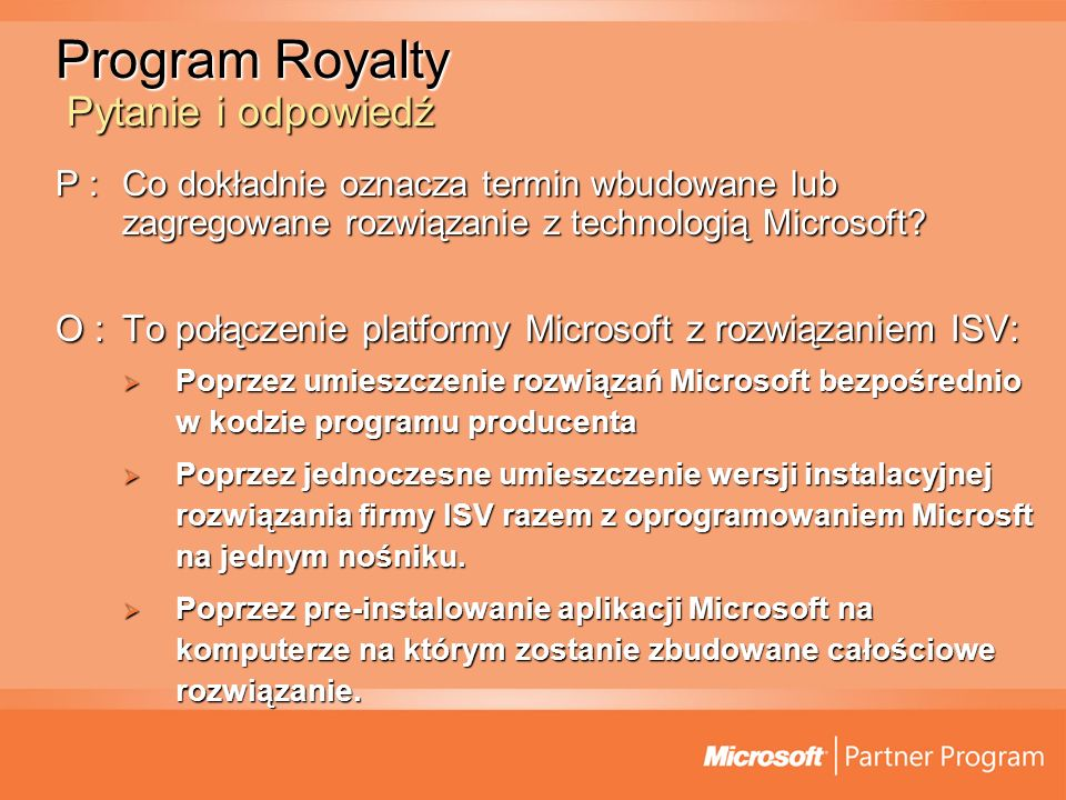 Program Royalty Pytanie i odpowiedź P :Co dokładnie oznacza termin wbudowane lub zagregowane rozwiązanie z technologią Microsoft? O :To połączenie pla