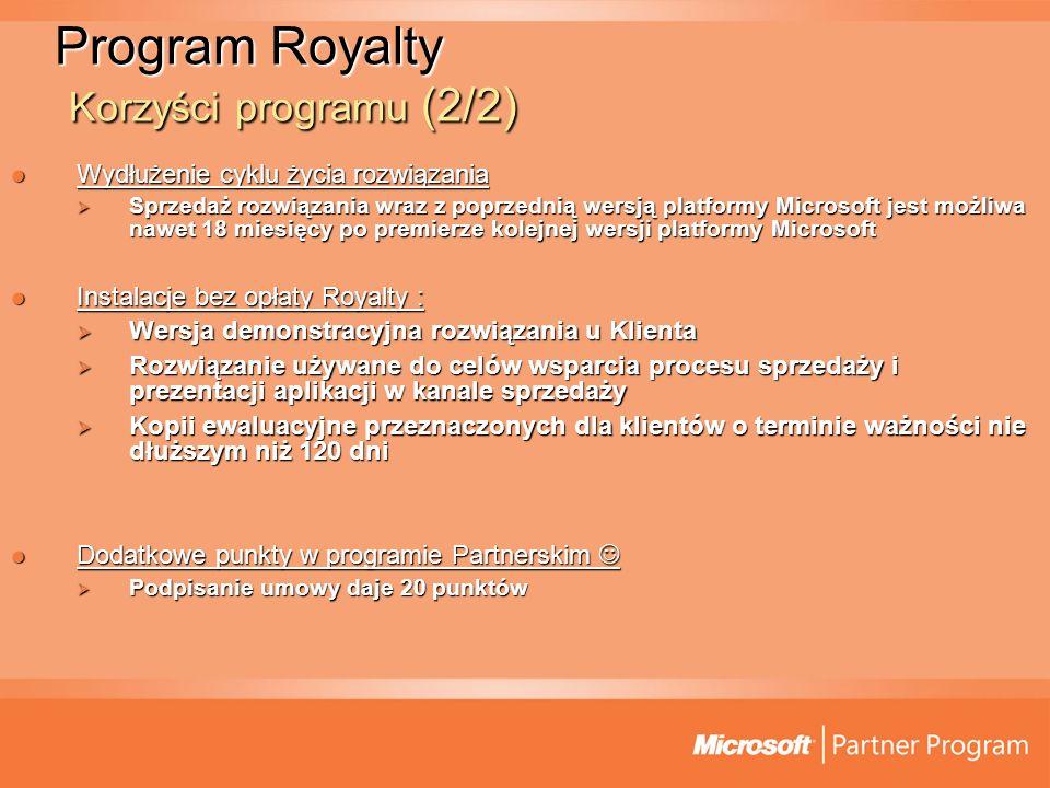 Program Royalty Korzyści programu (2/2) Wydłużenie cyklu życia rozwiązania Wydłużenie cyklu życia rozwiązania Sprzedaż rozwiązania wraz z poprzednią w