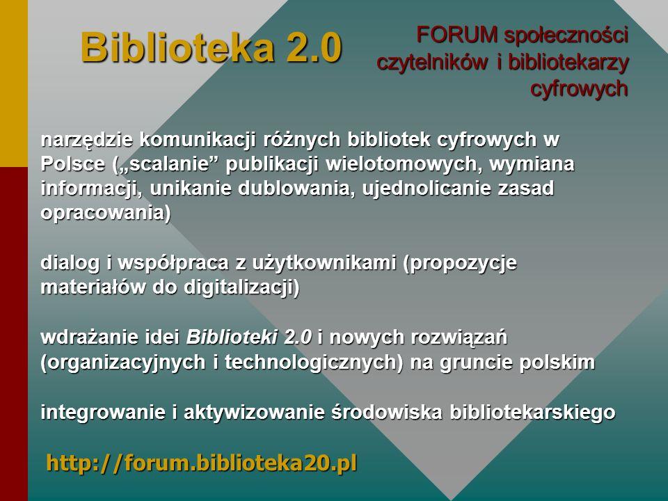 Biblioteka 2.0 FORUM społeczności czytelników i bibliotekarzy cyfrowych narzędzie komunikacji różnych bibliotek cyfrowych w Polsce (scalanie publikacj