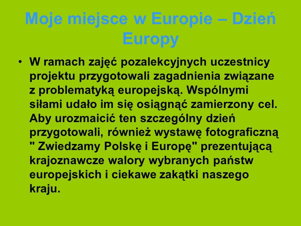 Moje miejsce w Europie – Dzień Europy W ramach zajęć pozalekcyjnych uczestnicy projektu przygotowali zagadnienia związane z problematyką europejską.