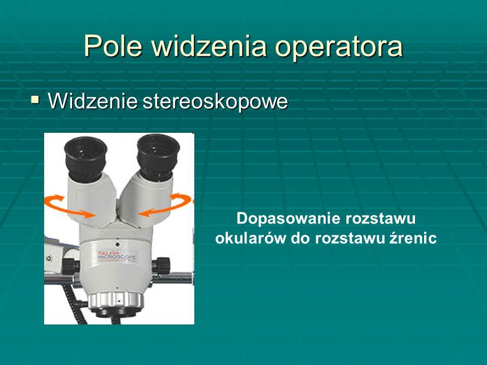 Pole widzenia operatora Widzenie stereoskopowe Widzenie stereoskopowe Dostosowanie gumowych osłon okularów Prawidłowy obraz w mikroskopie