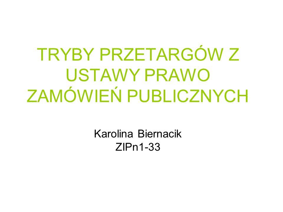 TRYBY PRZETARGÓW Z USTAWY PRAWO ZAMÓWIEŃ PUBLICZNYCH Karolina Biernacik ZIPn1-33