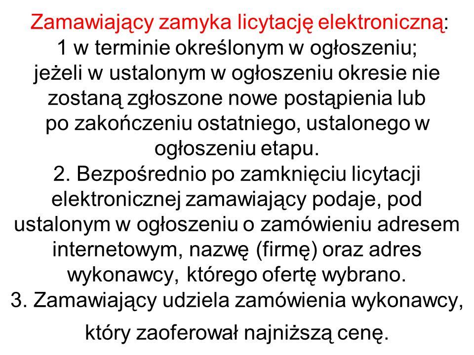 Zamawiający zamyka licytację elektroniczną: 1 w terminie określonym w ogłoszeniu; jeżeli w ustalonym w ogłoszeniu okresie nie zostaną zgłoszone nowe p