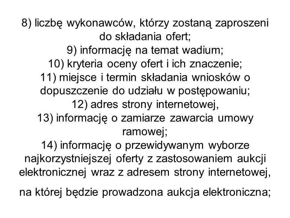 8) liczbę wykonawców, którzy zostaną zaproszeni do składania ofert; 9) informację na temat wadium; 10) kryteria oceny ofert i ich znaczenie; 11) miejs