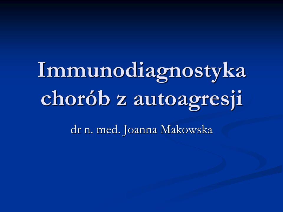 Immunodiagnostyka chorób z autoagresji dr n. med. Joanna Makowska