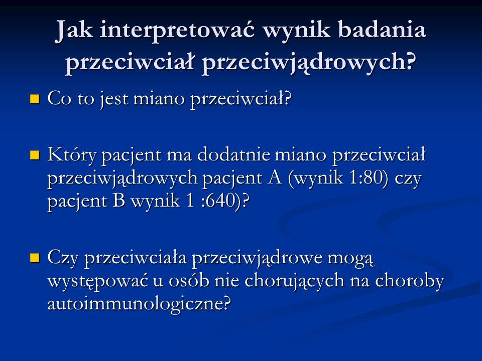 Jak interpretować wynik badania przeciwciał przeciwjądrowych? Co to jest miano przeciwciał? Co to jest miano przeciwciał? Który pacjent ma dodatnie mi