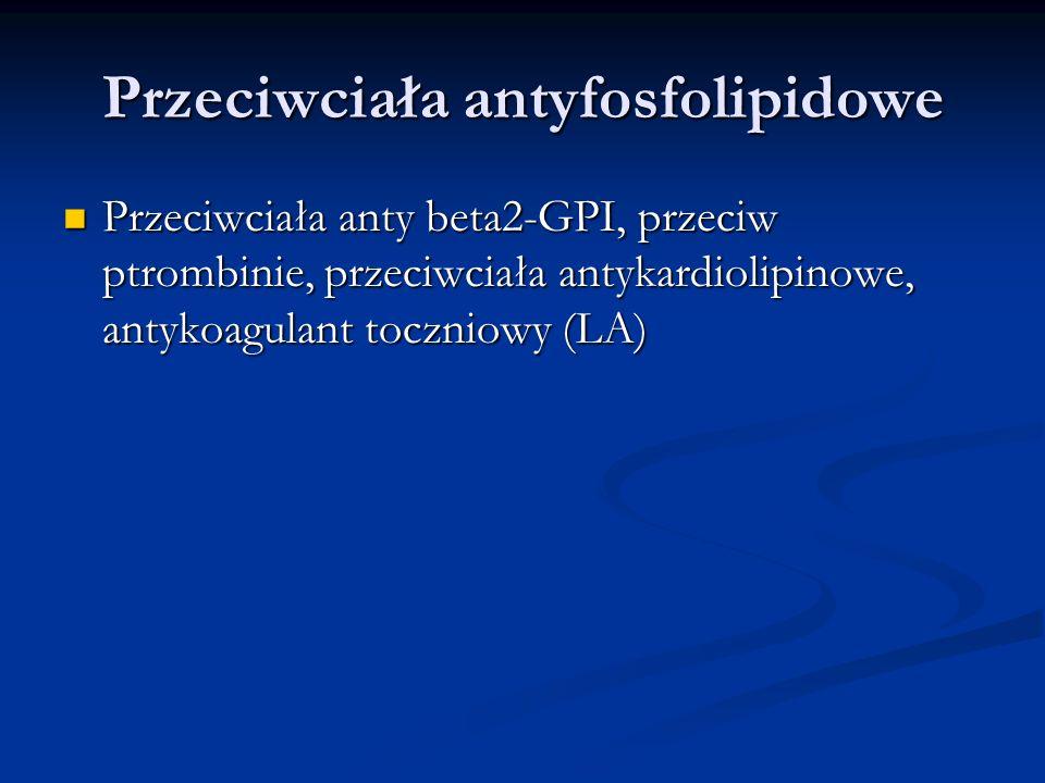 Przeciwciała antyfosfolipidowe Przeciwciała anty beta2-GPI, przeciw ptrombinie, przeciwciała antykardiolipinowe, antykoagulant toczniowy (LA) Przeciwc