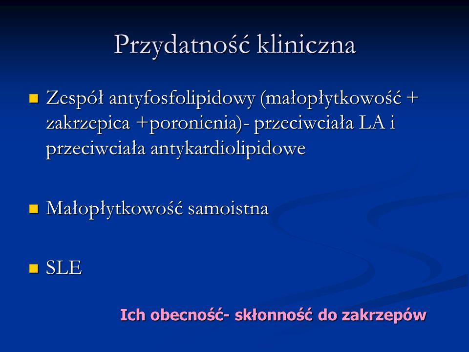 Przydatność kliniczna Zespół antyfosfolipidowy (małopłytkowość + zakrzepica +poronienia)- przeciwciała LA i przeciwciała antykardiolipidowe Zespół ant