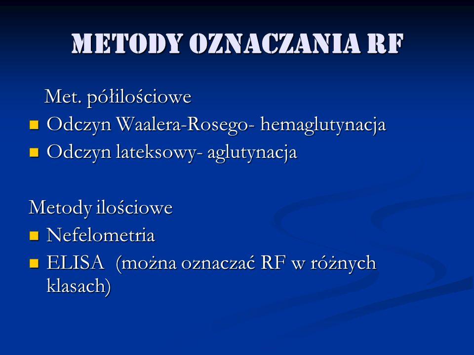 Metody oznaczania RF Met. półilościowe Met. półilościowe Odczyn Waalera-Rosego- hemaglutynacja Odczyn Waalera-Rosego- hemaglutynacja Odczyn lateksowy-