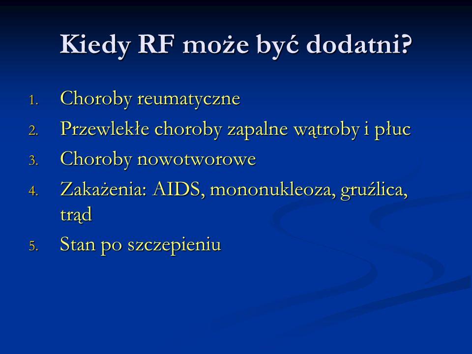 Kiedy RF może być dodatni? 1. Choroby reumatyczne 2. Przewlekłe choroby zapalne wątroby i płuc 3. Choroby nowotworowe 4. Zakażenia: AIDS, mononukleoza