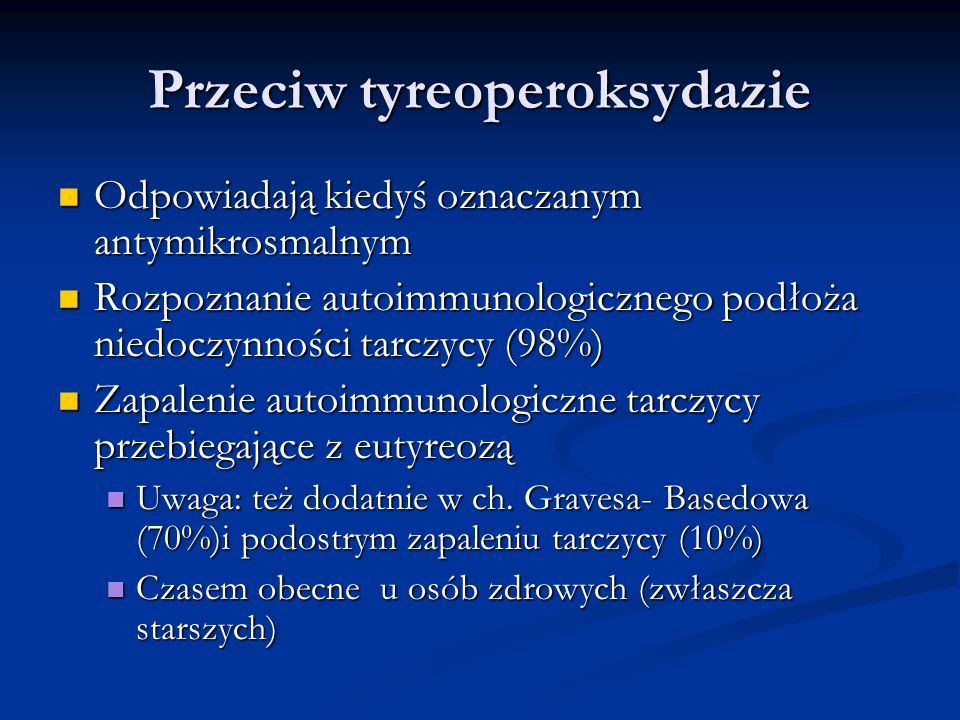 Przeciw tyreoperoksydazie Odpowiadają kiedyś oznaczanym antymikrosmalnym Odpowiadają kiedyś oznaczanym antymikrosmalnym Rozpoznanie autoimmunologiczne