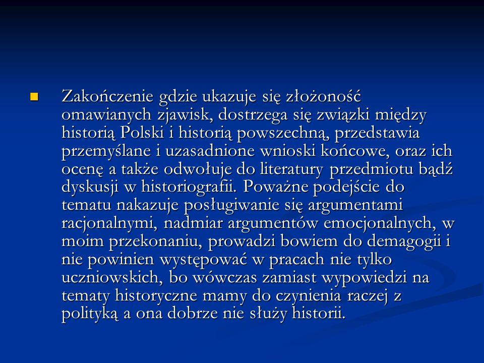 Zakończenie gdzie ukazuje się złożoność omawianych zjawisk, dostrzega się związki między historią Polski i historią powszechną, przedstawia przemyślan