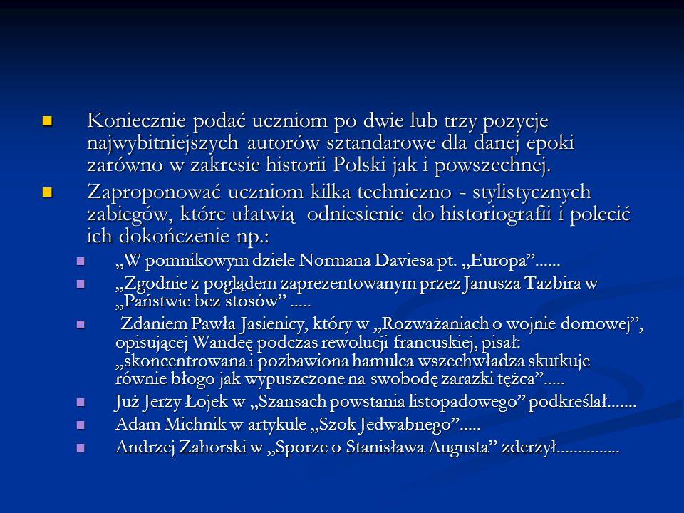 Koniecznie podać uczniom po dwie lub trzy pozycje najwybitniejszych autorów sztandarowe dla danej epoki zarówno w zakresie historii Polski jak i powsz