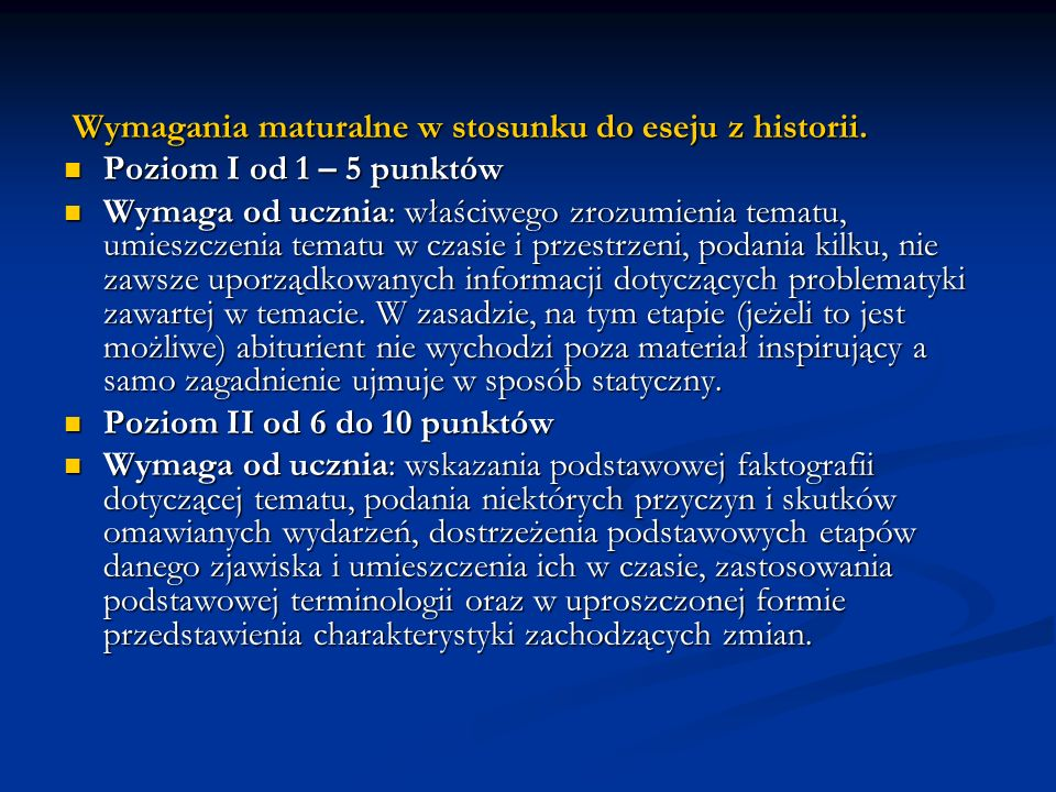Wymagania maturalne w stosunku do eseju z historii. Wymagania maturalne w stosunku do eseju z historii. Poziom I od 1 – 5 punktów Poziom I od 1 – 5 pu