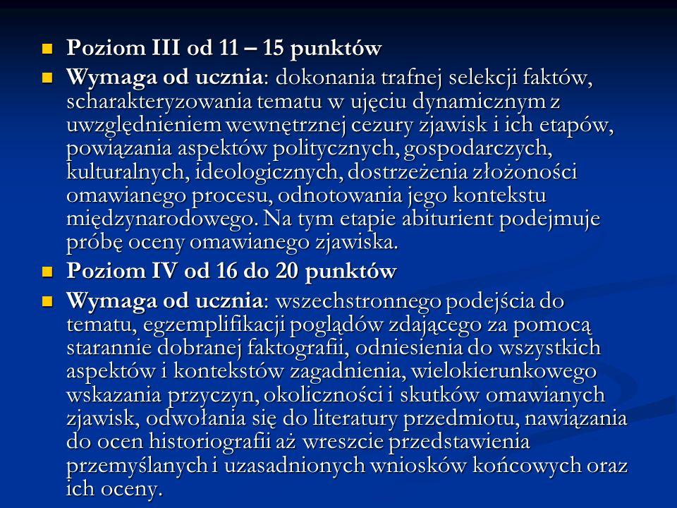 Poziom III od 11 – 15 punktów Poziom III od 11 – 15 punktów Wymaga od ucznia: dokonania trafnej selekcji faktów, scharakteryzowania tematu w ujęciu dy
