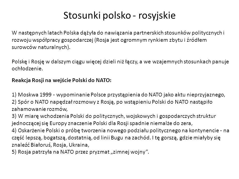 Stosunki polsko - rosyjskie W następnych latach Polska dążyła do nawiązania partnerskich stosunków politycznych i rozwoju współpracy gospodarczej (Ros