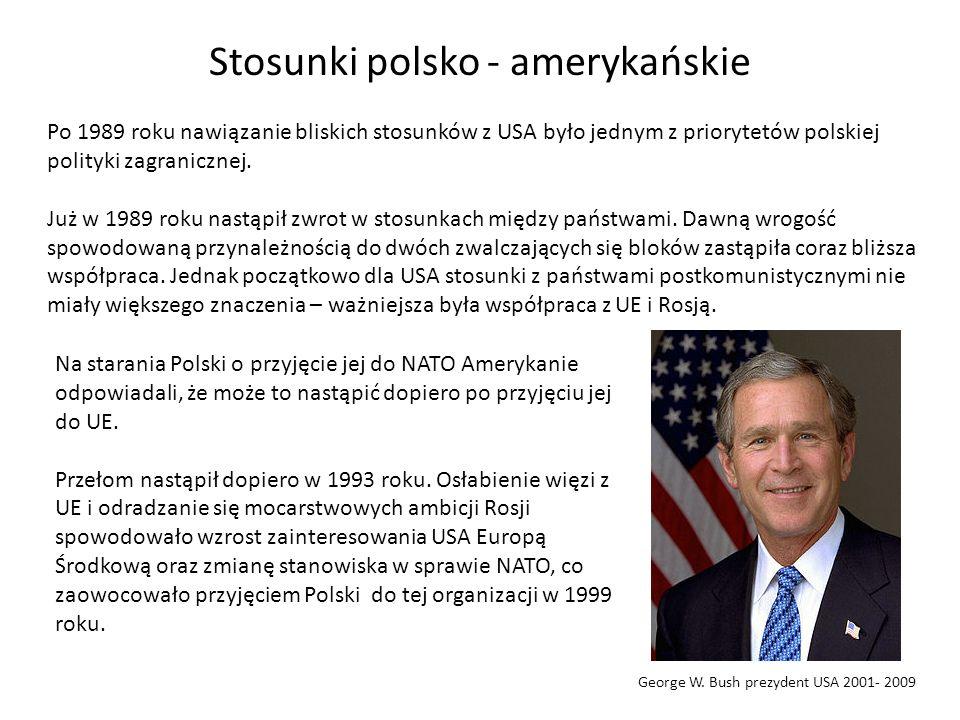 Stosunki polsko - amerykańskie Po 1989 roku nawiązanie bliskich stosunków z USA było jednym z priorytetów polskiej polityki zagranicznej. Już w 1989 r