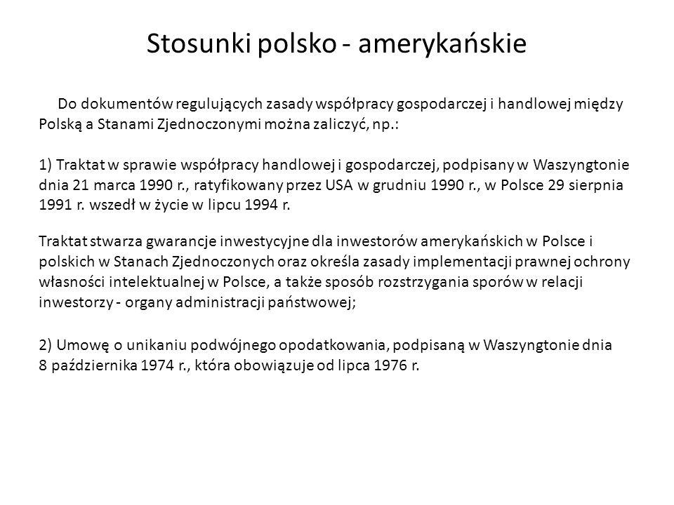 Stosunki polsko - amerykańskie Traktat stwarza gwarancje inwestycyjne dla inwestorów amerykańskich w Polsce i polskich w Stanach Zjednoczonych oraz ok