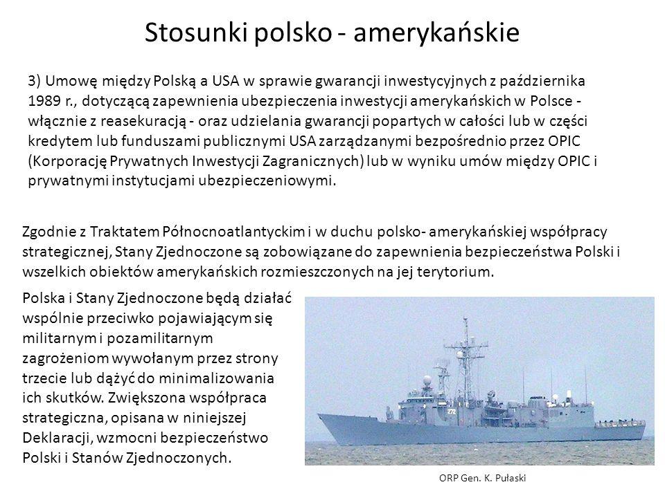 Stosunki polsko - amerykańskie 3) Umowę między Polską a USA w sprawie gwarancji inwestycyjnych z października 1989 r., dotyczącą zapewnienia ubezpiecz