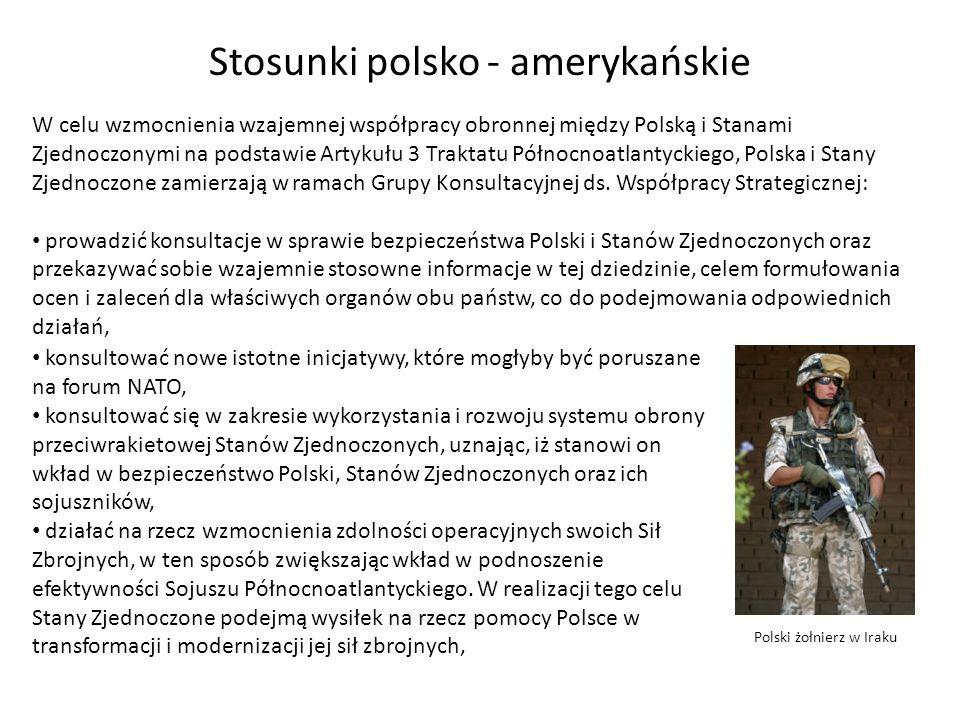 Stosunki polsko - amerykańskie W celu wzmocnienia wzajemnej współpracy obronnej między Polską i Stanami Zjednoczonymi na podstawie Artykułu 3 Traktatu