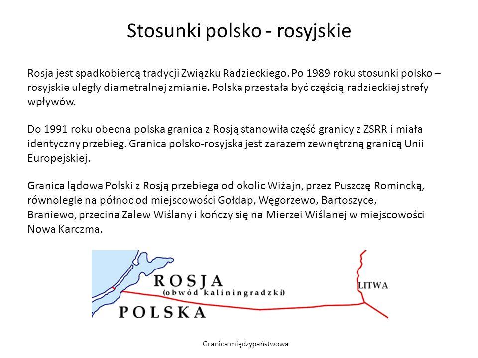 Stosunki polsko - rosyjskie Rosja jest spadkobiercą tradycji Związku Radzieckiego. Po 1989 roku stosunki polsko – rosyjskie uległy diametralnej zmiani